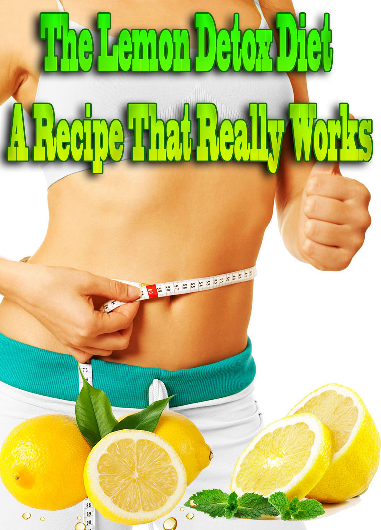 The Lemon Detox Diet – A Recipe That Really Works
