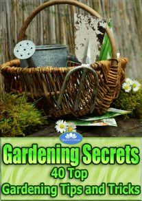 Gardening Secrets - 40 Top Gardening Tips and Tricks