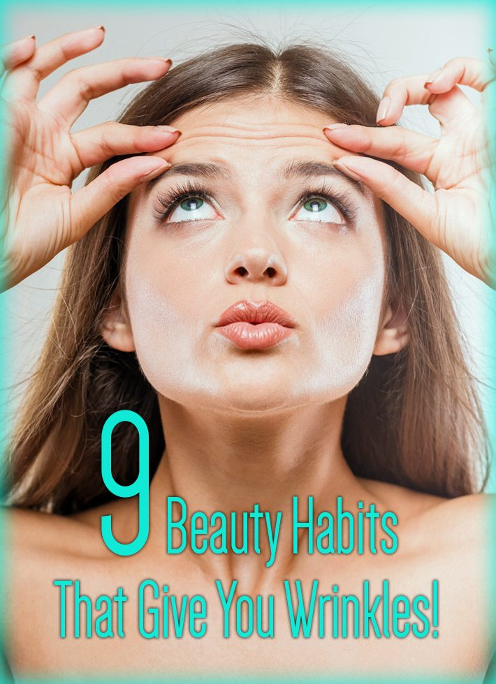 Caution – 9 Beauty Habits That Give You Wrinkles!