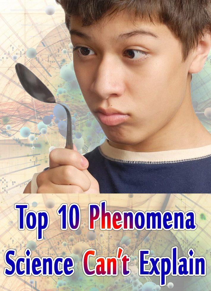 Top 10 Phenomena Science Can't Explain