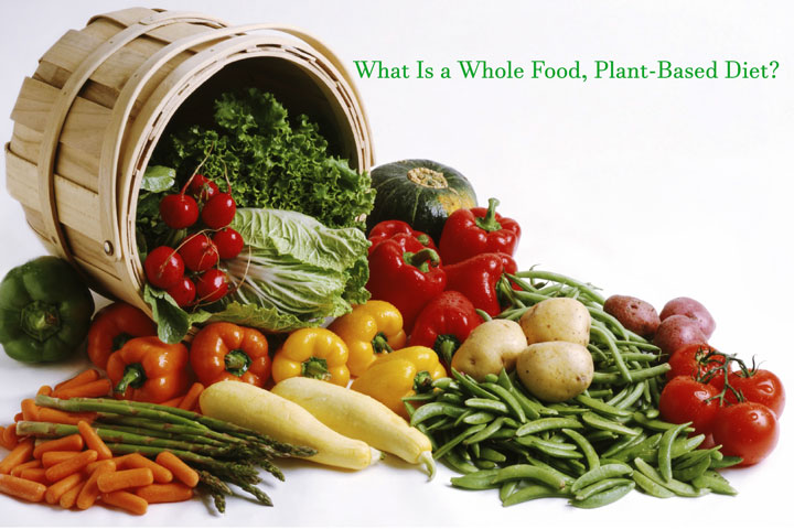 What Is a Whole Food, Plant-Based Diet