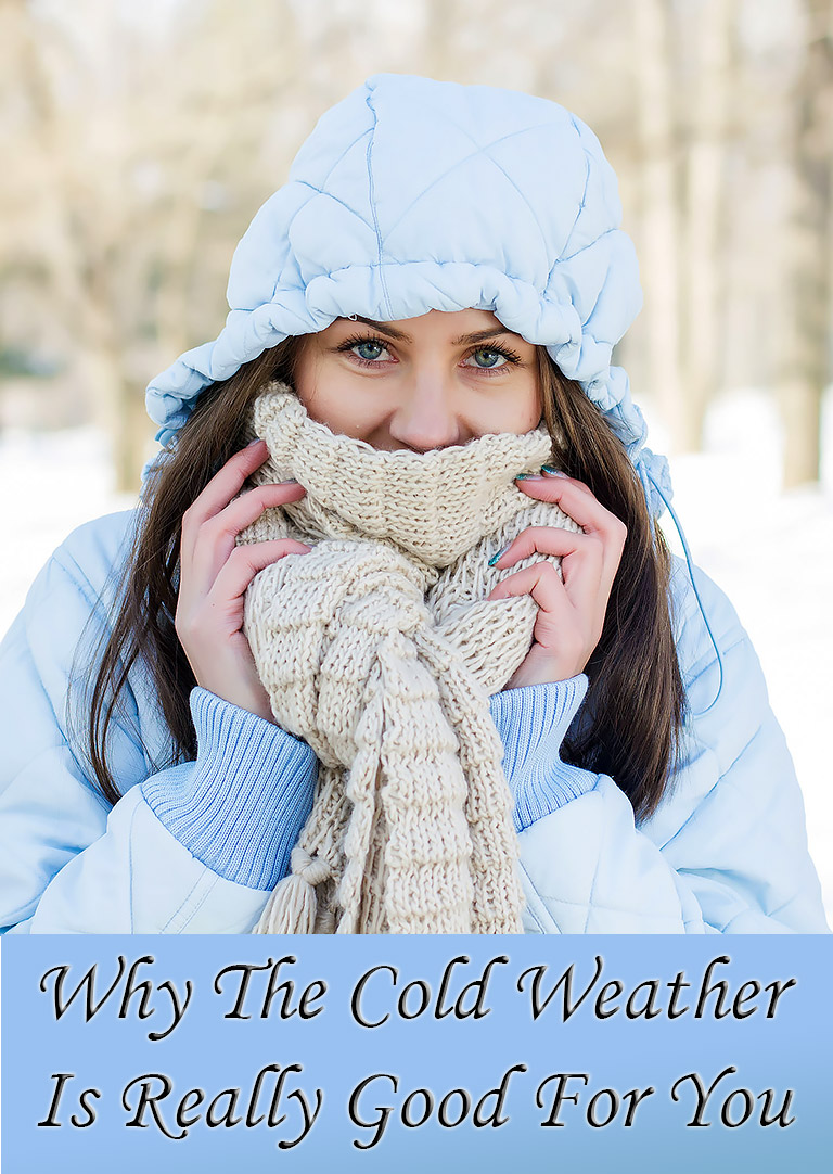 Why The Cold Weather Is Really Good For You
