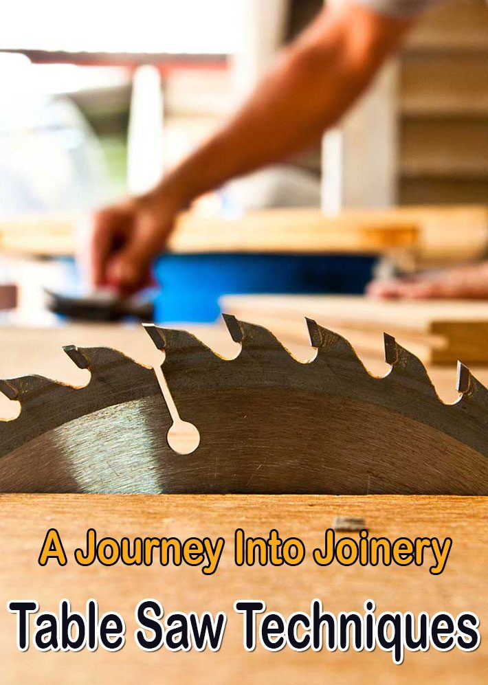Table Saw Techniques – A Journey Into Joinery