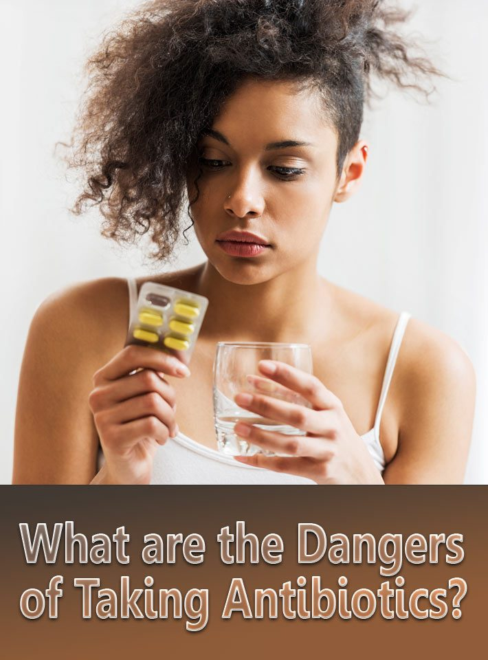 What are the Dangers of Taking Antibiotics?
